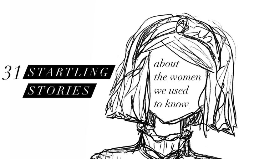 31 Startling Stories About the Women We Used To Know